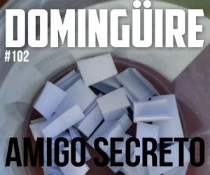 Domingüire Nro.102: Amigo Secreto