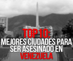 TOP10: Mejores ciudades para ser asesinado en Venezuela