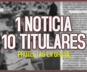 1 Noticia, 10 Titulares: Protestas en Brasil