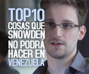 TOP10: Cosas que Snowden no podrá hacer en Venezuela