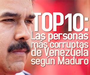 TOP10: Las personas más corruptas de Venezuela según Maduro