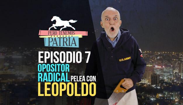 Pero Tenemos Patria: Opositor Radical pelea con Leopoldo (Episodio 7)