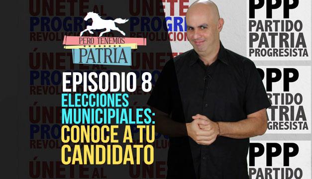 Pero Tenemos Patria: Elecciones Municipales - Conoce a tu Candidato (Episodio 8)