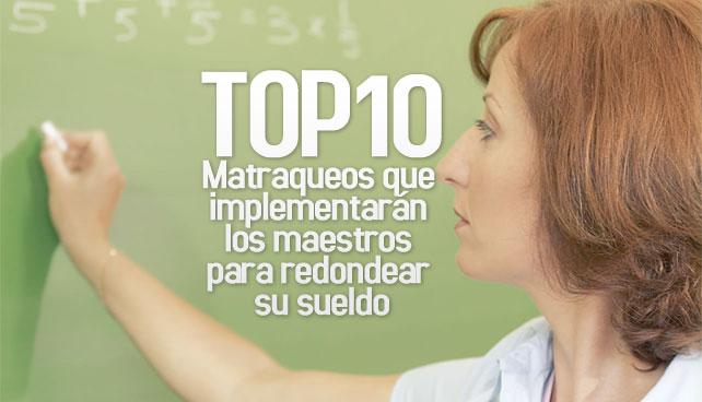 TOP10: Matraqueos que implementarán maestros para redondear su sueldo