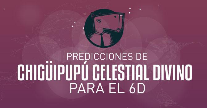 Predicciones de Chigüipupú Celestial Divino para el 6D