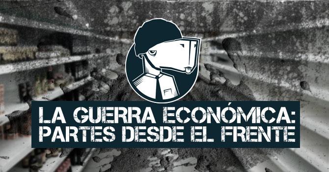 La Guerra Económica: Partes desde el frente