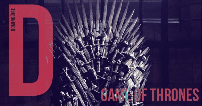 Domingüire No.122: Game of Thrones