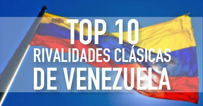 Top 10 de las rivalidades clásicas de Venezuela