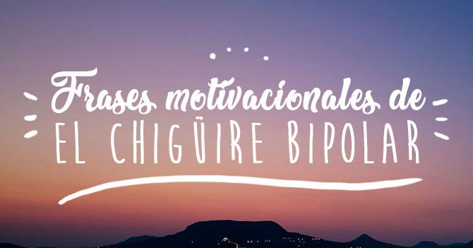 Frases motivacionales de El Chigüire Bipolar