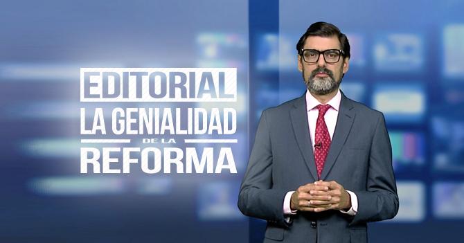 Reporte Semanal - Editorial: La genialidad de la reforma