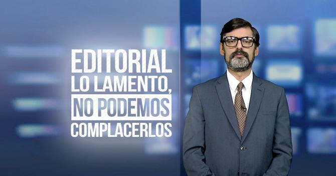 Reporte Semanal - Editorial:  Lo lamento, no podemos complacerlos