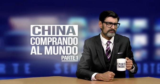 Reporte Semanal - Tema de la Semana: China comprando al mundo (Parte 1)