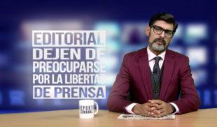 Reporte Semanal - Editorial: Dejen de preocuparse por la libertad de prensa