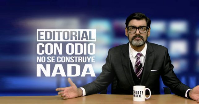 Reporte Semanal - Editorial: Con odio no se construye nada