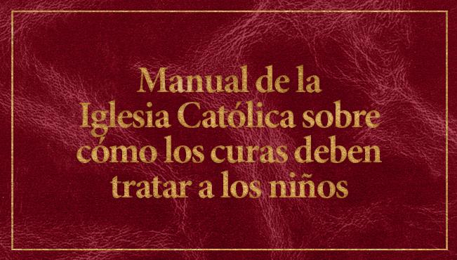 Manual de la Iglesia Católica sobre cómo los curas deben tratar a los niños