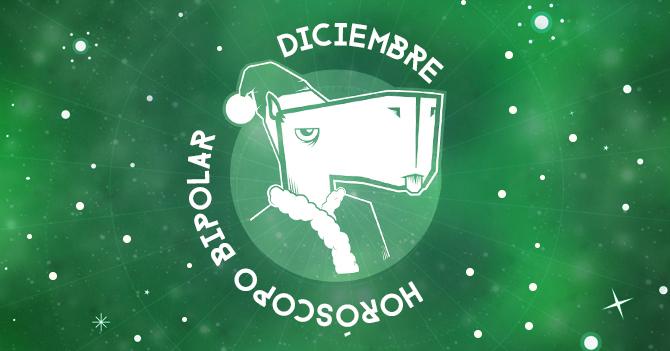 Horóscopo Bipolar: Diciembre 2018 (Especial Navideño)