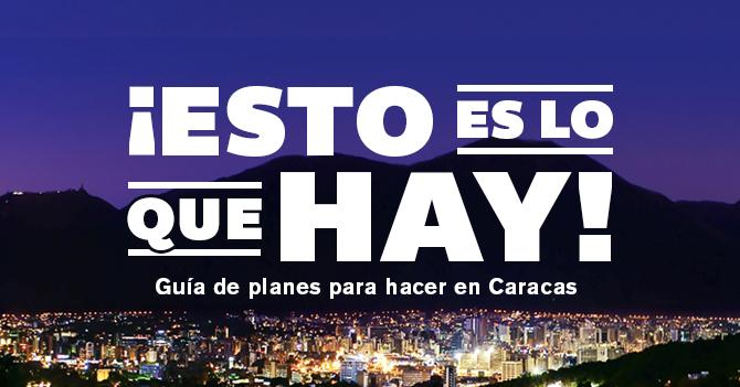"""""""Esto es lo que hay"""" Guía de planes para hacer en Caracas"""