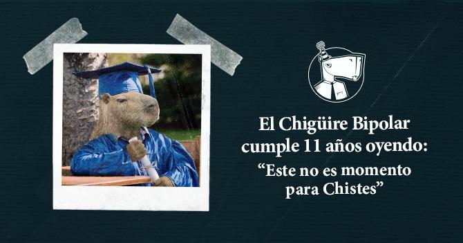 """El Chigüire Bipolar cumple 11 años oyendo """"no es momento para chistes"""""""