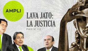 Ampli — Lava Jato: La Justicia (Parte 3)