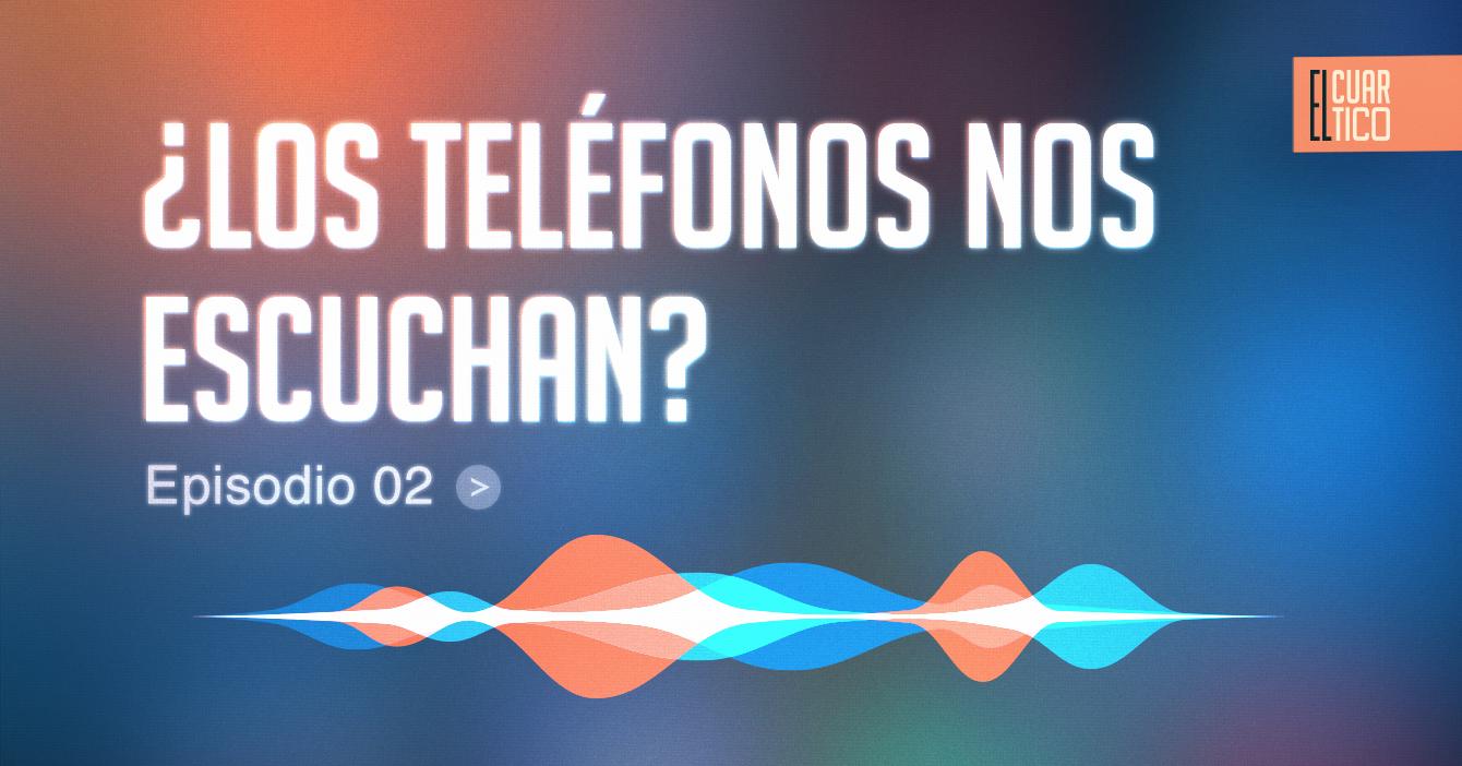 02 | ¿Los teléfonos nos escuchan? | El Cuartico