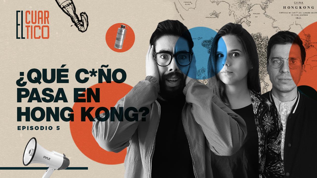 05 | ¿Qué c*ño pasa en Hong Kong? | El Cuartico