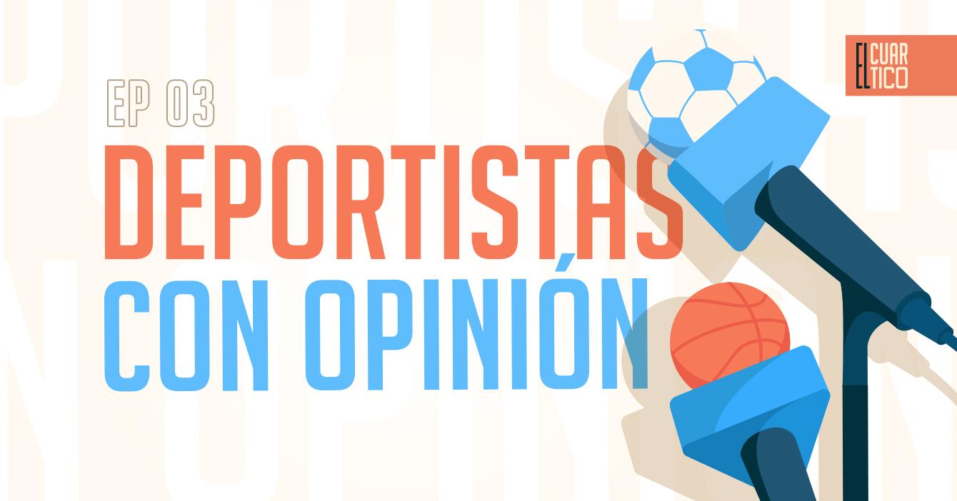 03 | Deportistas con Opinión | El Cuartico