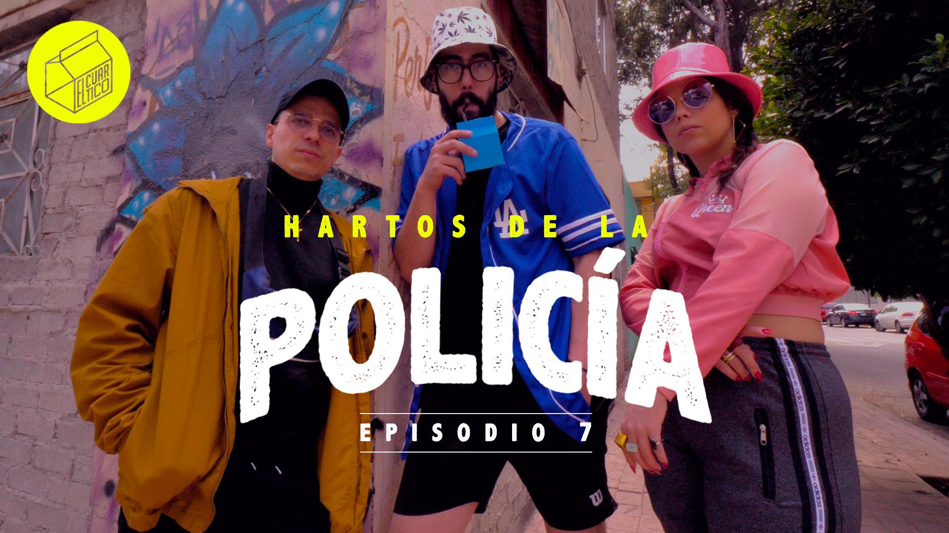 07 | Hartos de la policía | El Cuartico