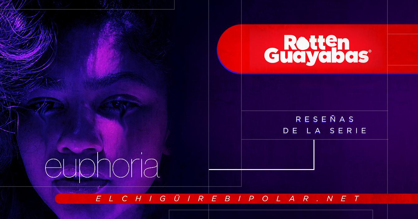 Rotten Guayabas – Reseñas sobre la serie Euphoria