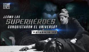 35 | ¿Cómo los Superhéroes conquistaron el Universo? | El Cuartico