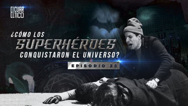 35   ¿Cómo los Superhéroes conquistaron el Universo?   El Cuartico