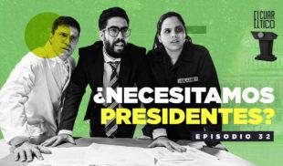 32 | ¿Necesitamos Presidentes? | El Cuartico